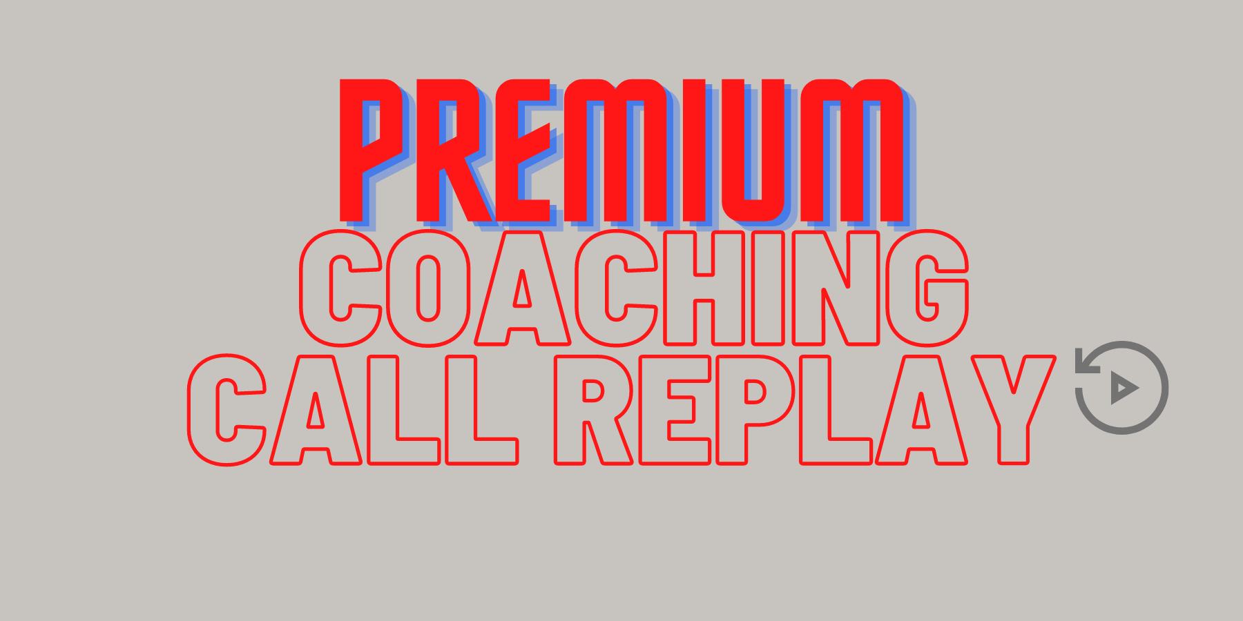 Premium Coaching Call Replays